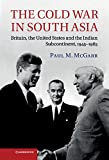 The Cold War in South Asia : Britain, the United States and the Indian Subcontinent, 1945-1965, McGarr, Paul M., 1107008158