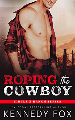 Roping the Cowboy: An Enemies to Lovers Romance (Circle B Ranch) by [Fox, Kennedy]