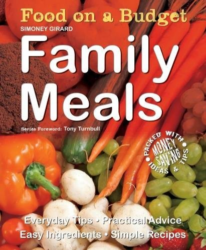 Download Food on a Budget: Family Meals: Everyday Tips, Practical Advice, Easy Ingredients, Simple Recipes pdf epub