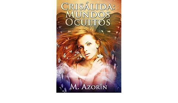 Amazon.com: CRISÁLIDA: MUNDOS OCULTOS (Novela Romántica, de Amor, Aventura, Paranormal, y Magia) (Spanish Edition) eBook: M. Azorín: Kindle Store