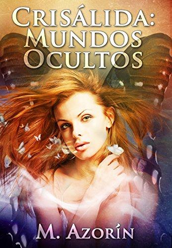 CRISÁLIDA: MUNDOS OCULTOS (Novela Romántica, de Amor, Aventura, Paranormal, y