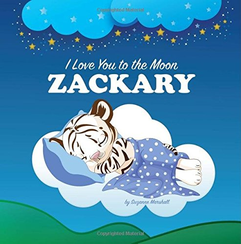 I Love You to the Moon, Zackary: Personalized Books & Bedtime Stories for Kids (Personalized Book, Bedtime Story, Personalized Gifts, Bedtime Stories ... Stories for Toddlers, Sleep Stories for Kids) ebook