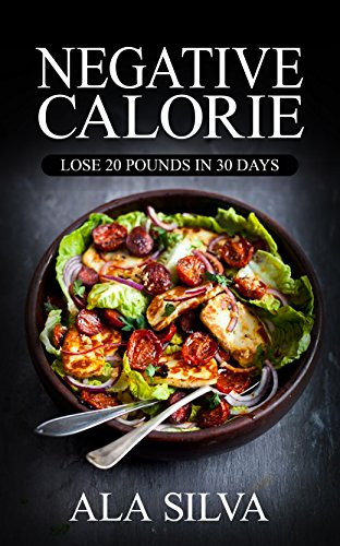 The Negative Calorie Diet: Lose 20 pounds in 30 days with These Miracle Weight Loss Foods© (150+ Healthy Recipes plus 1 FULL Month Meal Plan for You to ... Calories, Negative Calorie Diet CookBook)