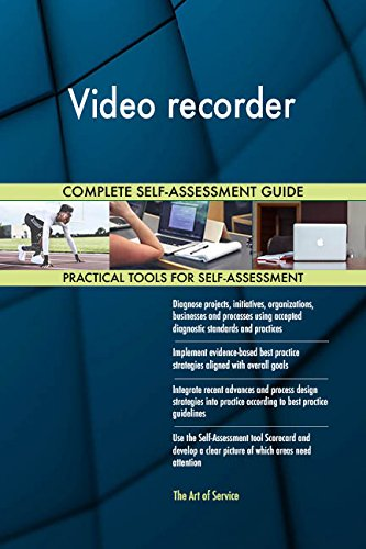 Video recorder All-Inclusive Self-Assessment - More than 700 Success Criteria, Instant Visual Insights, Comprehensive Spreadsheet Dashboard, Auto-Prioritized for Quick Results