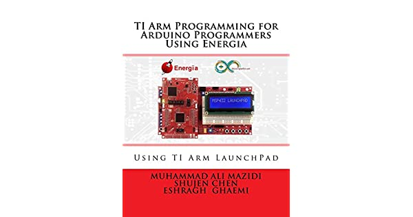 Ti Arm Programming for Arduino Programmers Using Energia