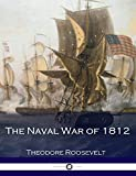 The Naval War of 1812: (Illustrated)