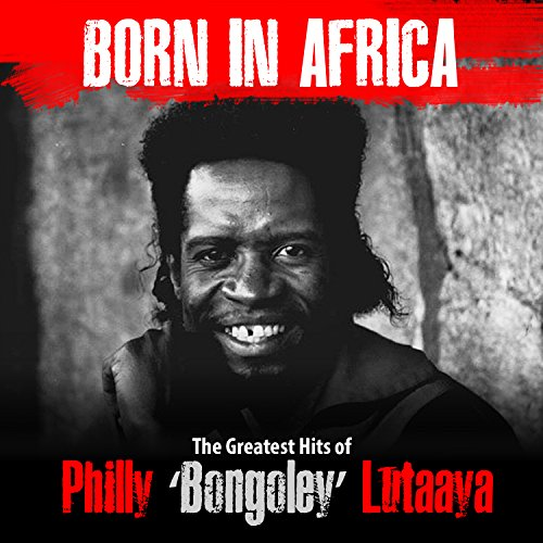Born In Africa: The Greatest Hits Of Philly Bongoley Lutaaya