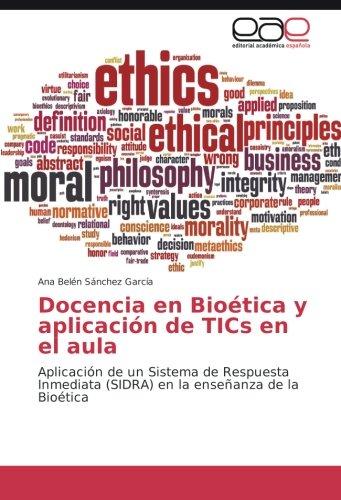 Docencia en Bioética y aplicación de TICs en el aula: Aplicación de un Sistema de Respuesta Inmediata (SIDRA) en la enseñanza de la Bioética (Spanish Edition)