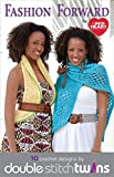 Fashion Forward by Red Heart 10 crochet designs by Double Stitch Twins
