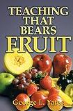 Teaching That Bears Fruit, George L. Yates, 1460000714