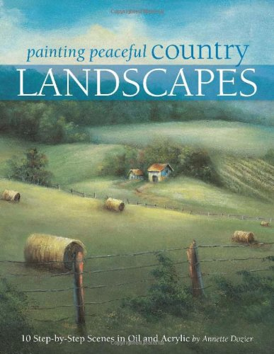 Read Online Painting Peaceful Country Landscapes: 10 Step-by-step Scenes in Oil and Acrylic PDF