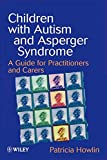 Children With Autism And Asperger Syndrome: A Guide for Practitioners and Carers by Patricia Howlin (2009-03-01)