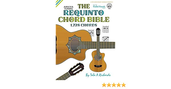 The Requinto Chord Bible: ADGCEA Standard Tuning 1,728 Chords ...