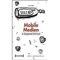 Mobile Medien: Zur Genealogie des Mobilfunks und zur Ideengeschichte von Virtualität (Kultur- und Medientheorie)