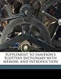 Supplement to Jamieson's Scottish Dictionary with Memoir, and Introduction, John Jamieson and John Longmuir, 117151073X