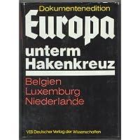 Dokumentenedition Europa unterm Hakenkreuz. 8 Bände. Band 4: Die faschistische Okkupationspolitik in Belgien, Luxemburg und den Niederlanden 1940-1945