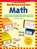 Shoe Box Learning Centers: Math: 40 Instant Centers With Reproducible Templates and Activities That Help Kids Practice Important Math Skills—Independently!