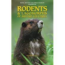 Rodents & Lagomorphs of British Columbia: Written by David W. Nagorsen, 2010 Edition, Publisher: Royal British Columbia Museum [Paperback]
