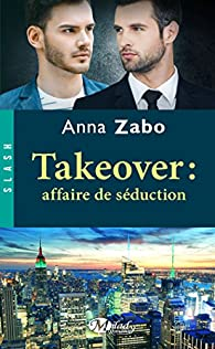 Takeover : Affaire de séduction par Anna Zabo