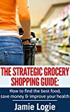 img - for The Strategic Grocery Shopping Guide: How to find the best food, save money and improve your health book / textbook / text book