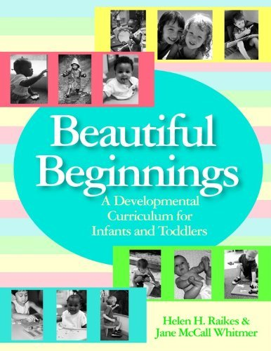 By Helen Raikes - Beautiful Beginnings: A Developmental Curriculum for Infants and Toddlers: 1st (first) Edition
