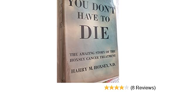 You don't have to die: Harry M Hoxsey: Amazon com: Books