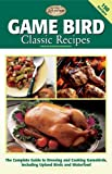 Game Bird Classic Recipes, Editors of Creative Publishing, 158923216X