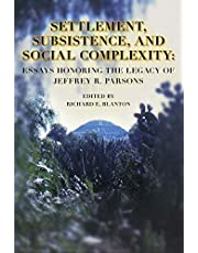 Settlement, Subsistence, and Social Complexity: Essays Honoring the Legacy of Jeffrey R. Parsons