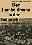 Der Jungkaufmann in der Industrie : 2100 Fragen und Antworten Zur Vorbereitung Auf Die Kaufmannnsgehilfenprüfung, Lutze, Johannes, 3322960625