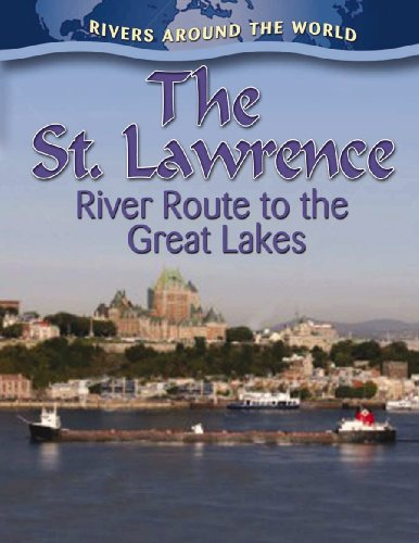 The St. Lawrence: River Route to the Great Lakes (Rivers Around the World)