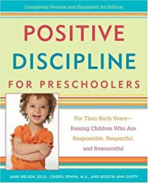 Positive Discipline for Preschoolers: For Their Early Years - Raising Children Who Are Responsible, Respectful, and Resourceful
