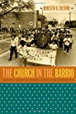 The Church in the Barrio : Mexican American Ethno-Catholicism in Houston, Treviño, Roberto R., 080782996X