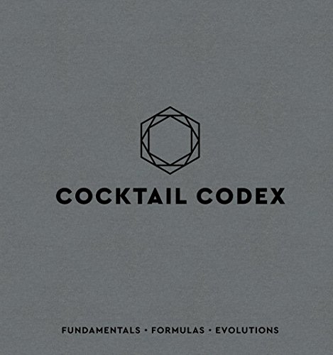 Cocktail Codex: Fundamentals, Formulas, Evolutions ()