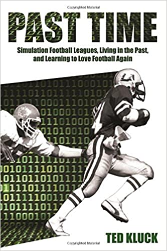 Past Time: Simulation Football Leagues, Living in the Past, and Learning to Love Football Again