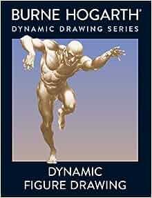 Dynamic Figure Drawing: Burne Hogarth: 9780823015771: Amazon.com ...
