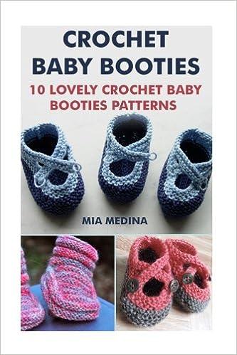 b97a1f6380d6 Crochet Baby Booties  10 Lovely Crochet Baby Booties Patterns  Mia Medina   9781542318938  Amazon.com  Books