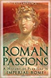 Roman Passions : A History of Pleasure in Imperial Rome, Laurence, Ray, 1441134859