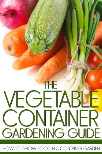 The Ve able Container Gardening Guide How to Grow Food in a Container Garden by
