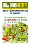 Raw Food Recipes: Compilation Of 39 Raw Vegan And Vegetarian Recipes Ever Seen in One Book-Enjoy Rich, Fresh And Delicious Raw Food Recipes That ... Beginners, Vegetarian Cookbook) (Volume 6)