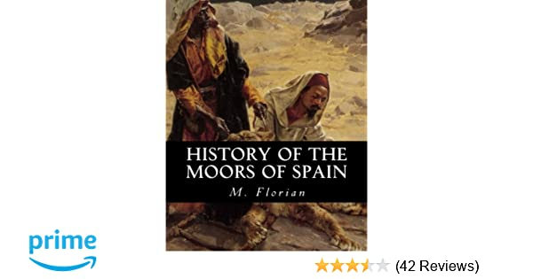 History of the Moors of Spain: M  Florian: 9781463519407