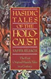 Hasidic Tales of the Holocaust: The First Original Hasidic Tales in a Century