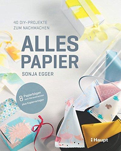 Alles Papier 40 Diy Projekte Zum Nachmachen Amazon De Sonja Egger