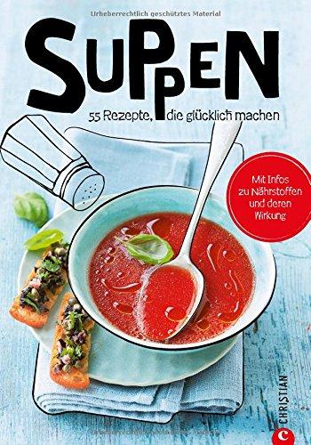 suppen-koch-dich-glcklich-60-geniale-rezepte-von-leicht-bis-herzhaft-das-neue-suppenkochbuch-mit-den-besten-rezepten-fr-suppen-und-brhen-grosse-vielfalt-im-neuen-kochbuch-suppen