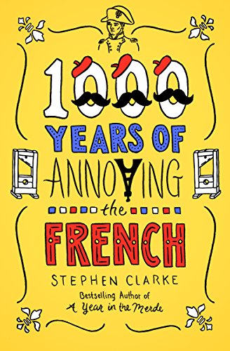 1000 Years of Annoying the French by [Clarke, Stephen]