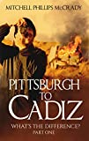 Pittsburgh to Cadiz - What s the Difference? (Part One Book 1)