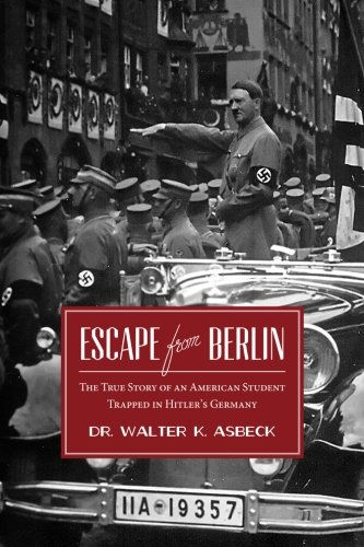 Download Escape From Berlin: The True Story of an American Student Trapped in Hitler's Germany (My Youthful Adventures) (Volume 2) PDF