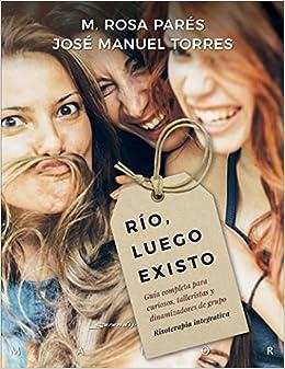 Río, luego existo. Guía completa para curiosos, talleristas y dinamizadores de grupo. Risoterapia integrativa