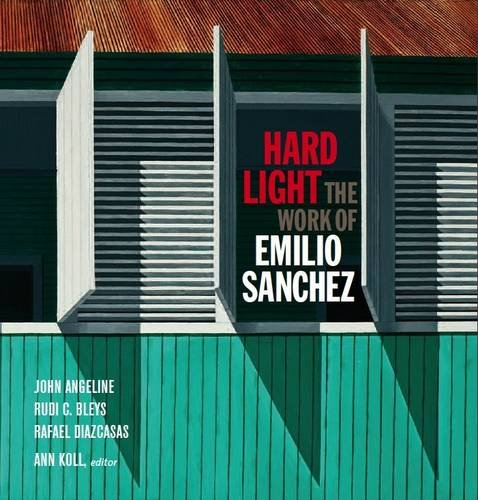Hard Light: The Work of Emilio Sanchez
