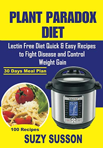 Plant Paradox Diet: Lectin Free Diet Quick & Easy Recipes to Fight Disease and Control Weight Gain by Suzy Susson