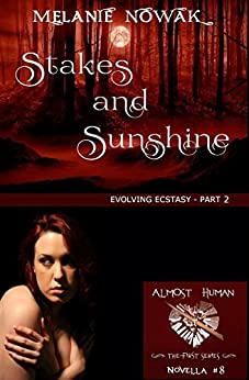 Stakes and Sunshine: (Evolving Ecstasy - Part 2) (ALMOST HUMAN - The First Series Book 8) by [Nowak, Melanie]